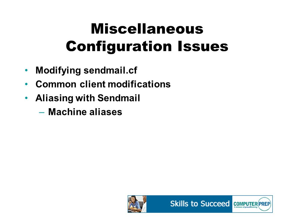 Miscellaneous Configuration Issues Modifying sendmail.cf Common client modifications Aliasing with Sendmail –Machine aliases