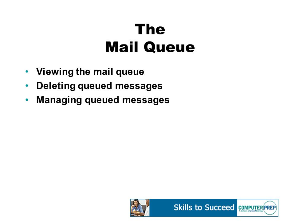 The Mail Queue Viewing the mail queue Deleting queued messages Managing queued messages