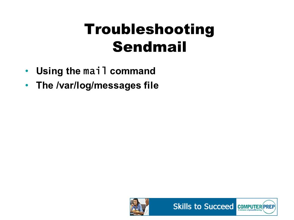Troubleshooting Sendmail Using the mail command The /var/log/messages file