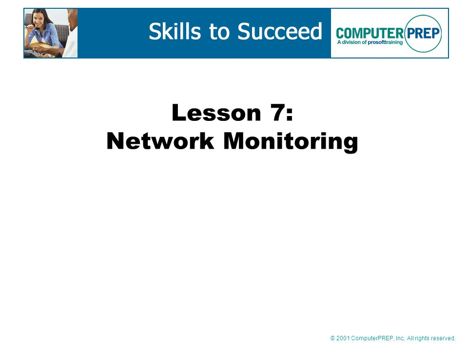 © 2001 ComputerPREP, Inc. All rights reserved. Lesson 7: Network Monitoring