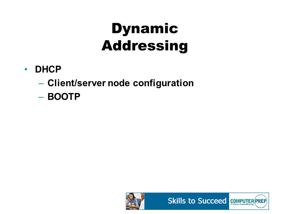 Dynamic Addressing DHCP –Client/server node configuration –BOOTP