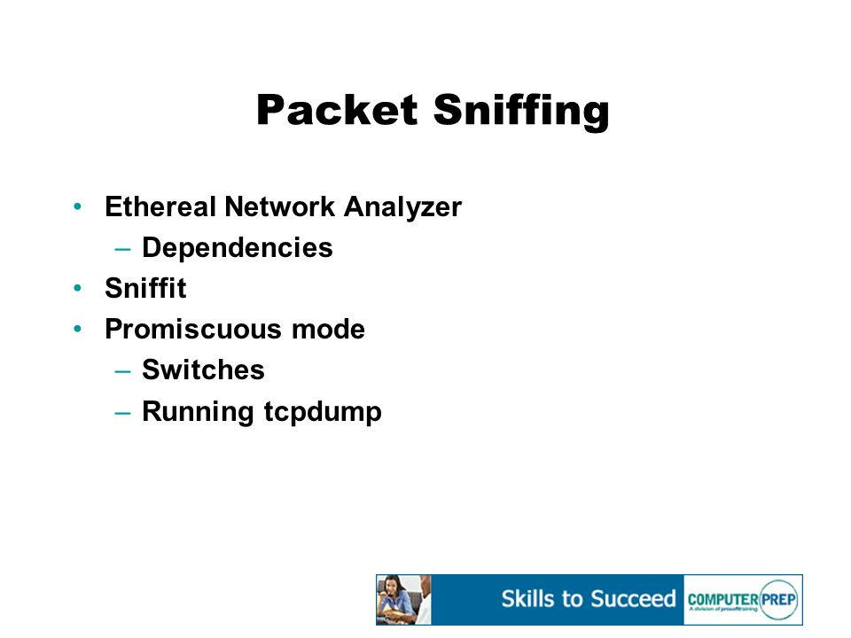Packet Sniffing Ethereal Network Analyzer –Dependencies Sniffit Promiscuous mode –Switches –Running tcpdump