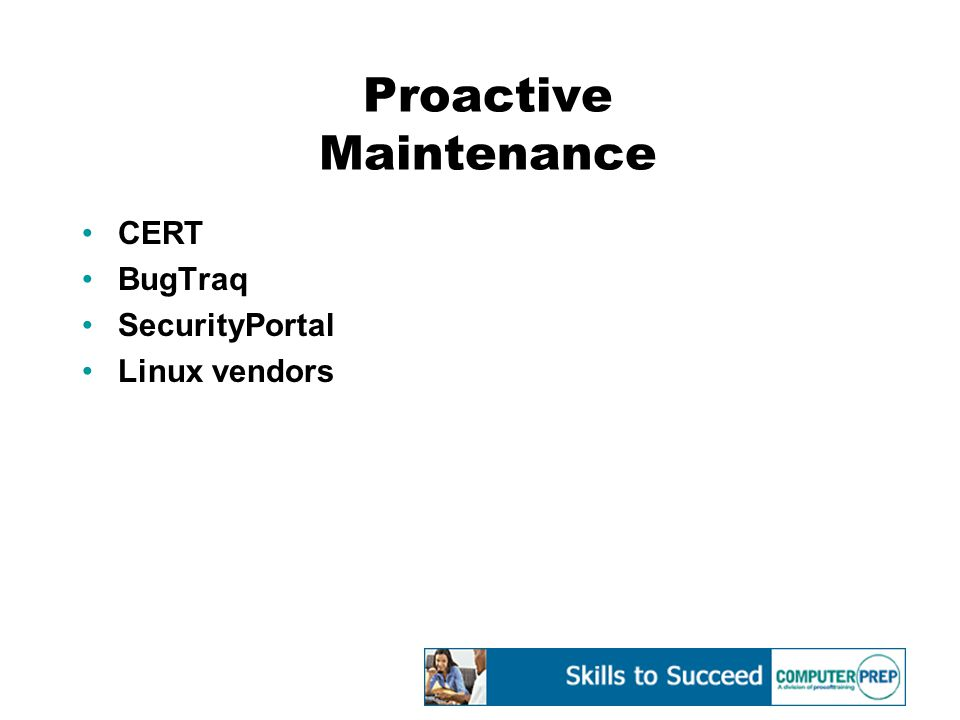 Proactive Maintenance CERT BugTraq SecurityPortal Linux vendors