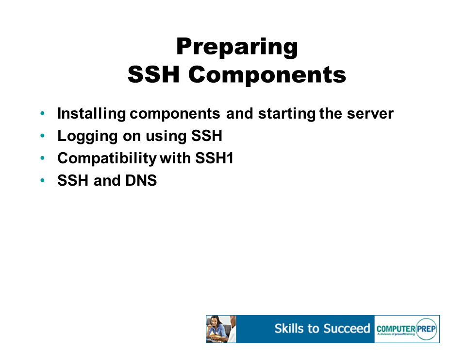 Preparing SSH Components Installing components and starting the server Logging on using SSH Compatibility with SSH1 SSH and DNS