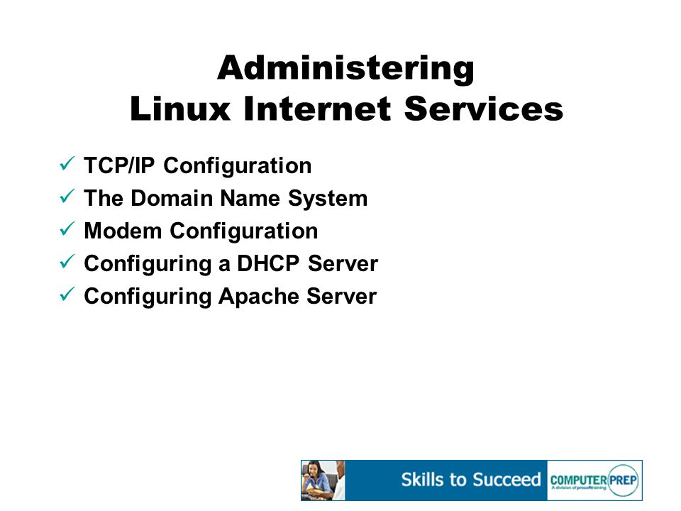 Administering Linux Internet Services TCP/IP Configuration The Domain Name System Modem Configuration Configuring a DHCP Server Configuring Apache Server