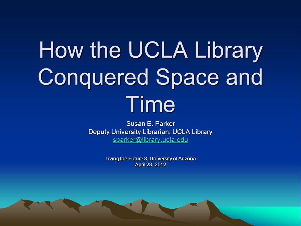 How the UCLA Library Conquered Space and Time Susan E.