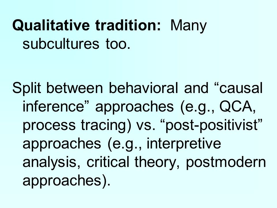 Qualitative tradition: Many subcultures too.