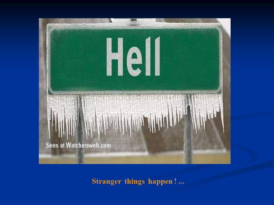 Stranger things happen !...