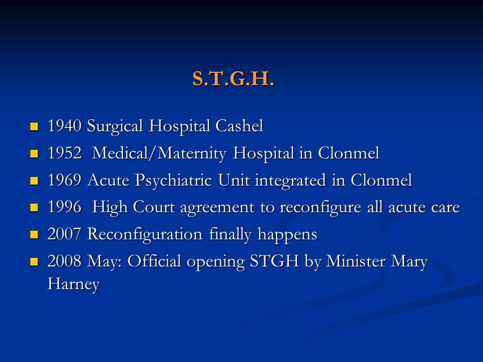 S.T.G.H. 1940 Surgical Hospital Cashel 1940 Surgical Hospital Cashel 1952 Medical/Maternity Hospital in Clonmel 1952 Medical/Maternity Hospital in Clo