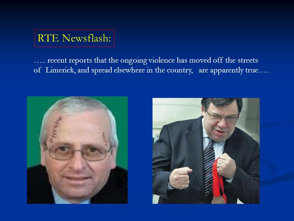 ….. recent reports that the ongoing violence has moved off the streets of Limerick, and spread elsewhere in the country, are apparently true…. RTE New
