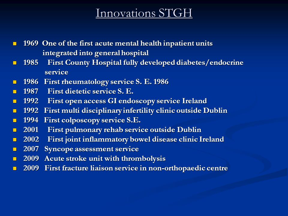 Innovations STGH 1969 One of the first acute mental health inpatient units 1969 One of the first acute mental health inpatient units integrated into general hospital integrated into general hospital 1985 First County Hospital fully developed diabetes/endocrine 1985 First County Hospital fully developed diabetes/endocrine service service 1986 First rheumatology service S.