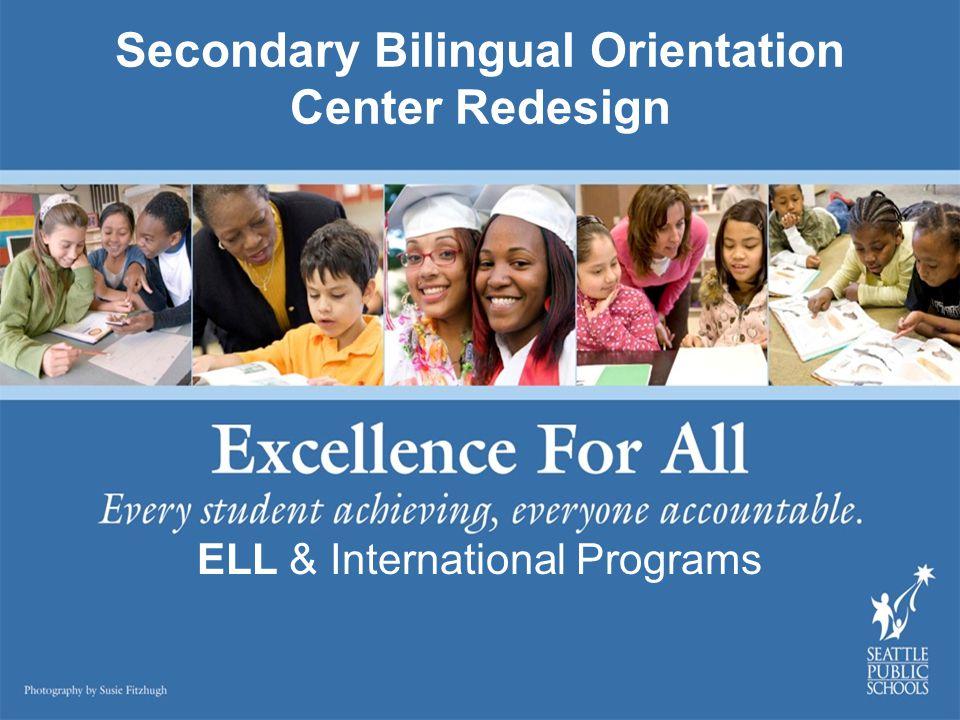 Secondary Bilingual Orientation Center Redesign ELL & International Programs