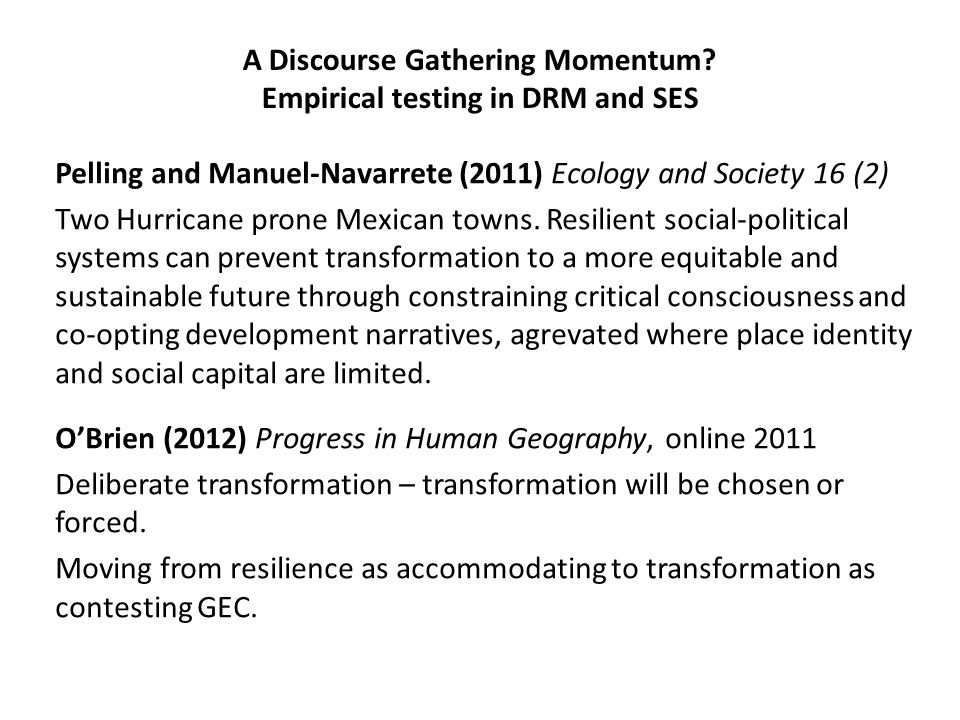 A Discourse Gathering Momentum? Empirical testing in DRM and SES Pelling and Manuel-Navarrete (2011) Ecology and Society 16 (2) Two Hurricane prone Me