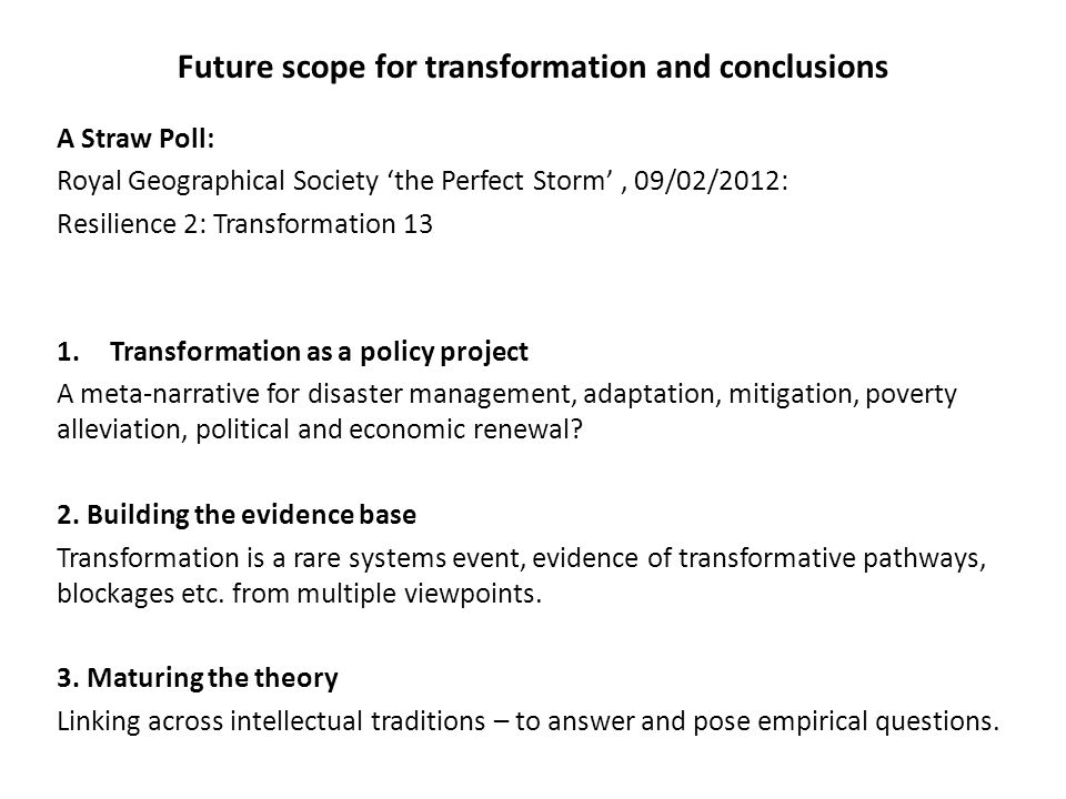 Future scope for transformation and conclusions A Straw Poll: Royal Geographical Society 'the Perfect Storm', 09/02/2012: Resilience 2: Transformation