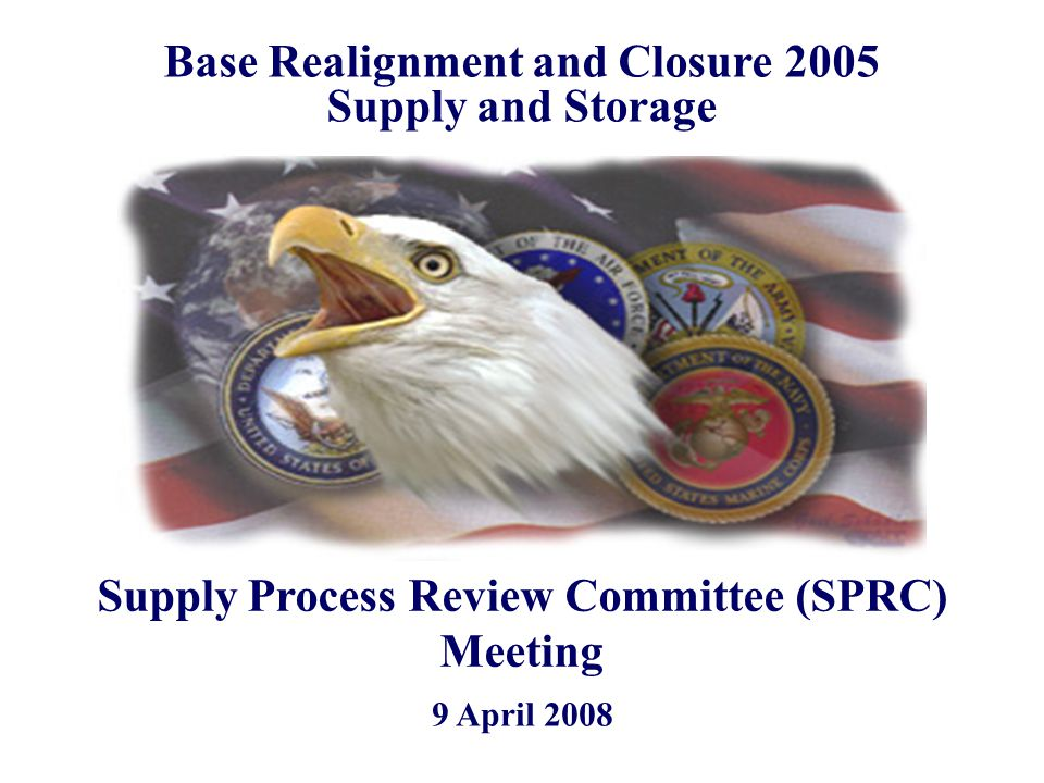 9 April 2008 Base Realignment and Closure 2005 Supply and Storage Supply Process Review Committee (SPRC) Meeting