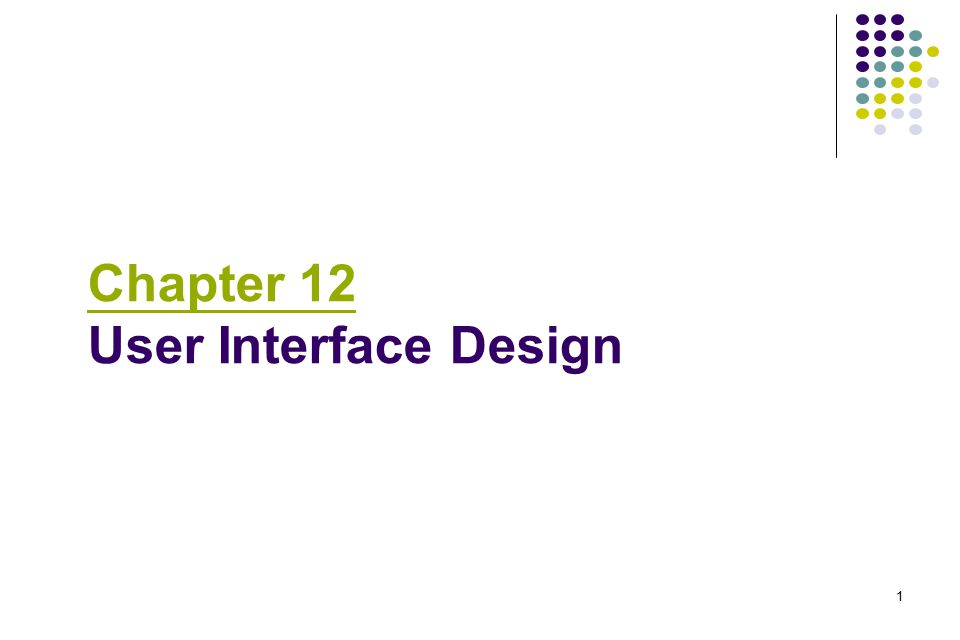 1 Chapter 12 User Interface Design