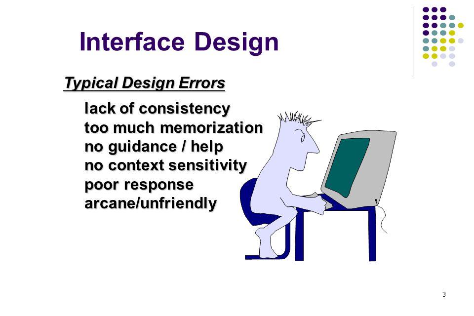 3 Interface Design lack of consistency too much memorization no guidance / help no context sensitivity poor response arcane/unfriendly Typical Design