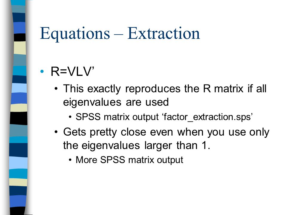 Equations – Extraction Since R=VLV'