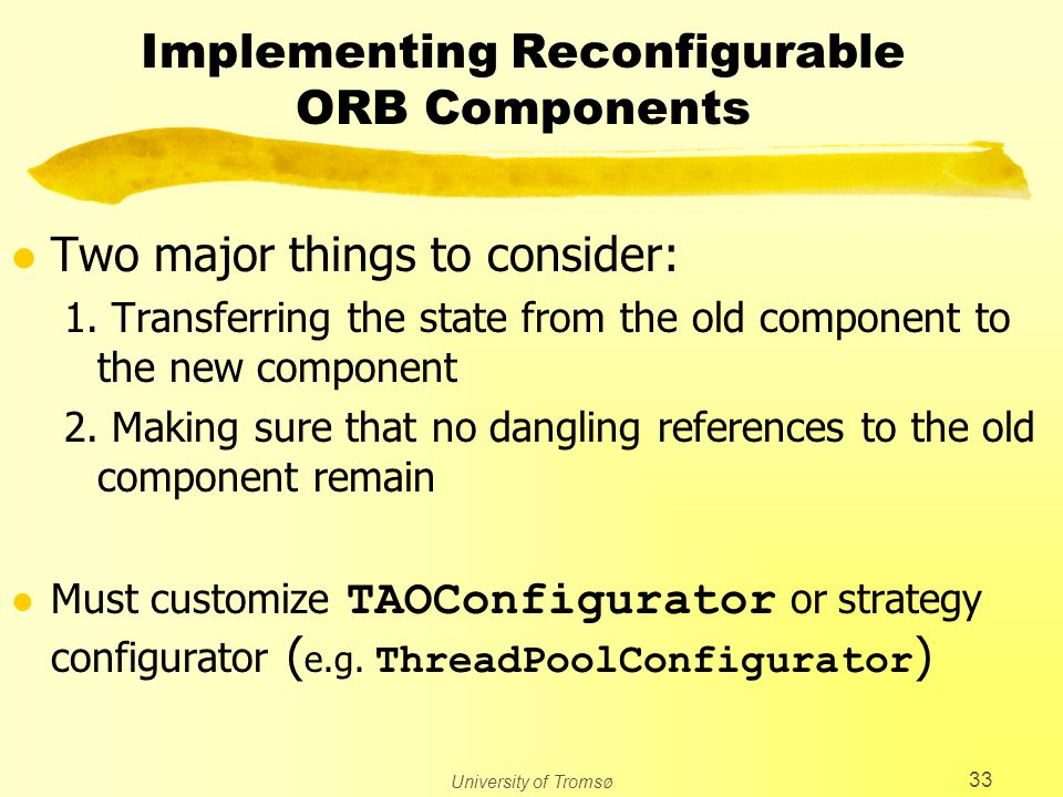 University of Tromsø 33 Implementing Reconfigurable ORB Components l Two major things to consider: 1.