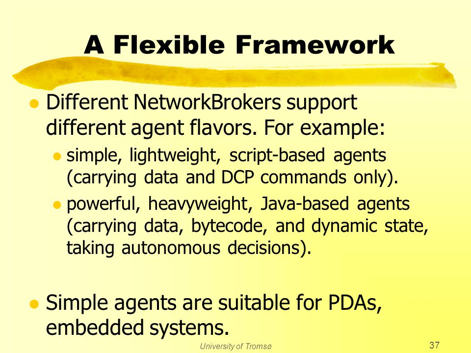 University of Tromsø 37 A Flexible Framework l Different NetworkBrokers support different agent flavors.