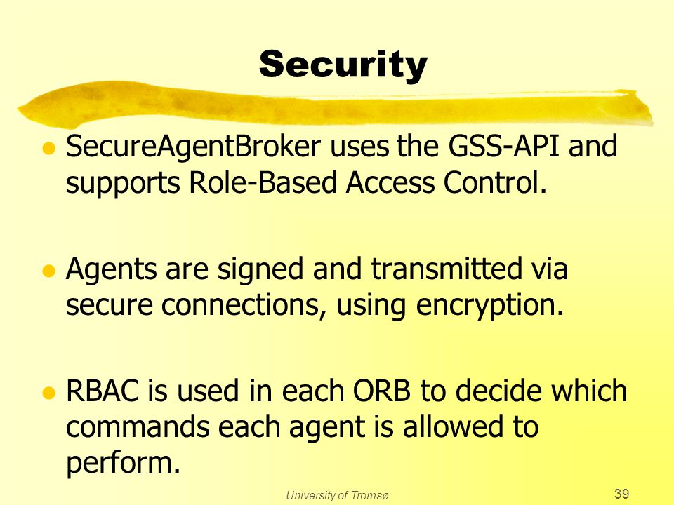 University of Tromsø 39 Security l SecureAgentBroker uses the GSS-API and supports Role-Based Access Control.