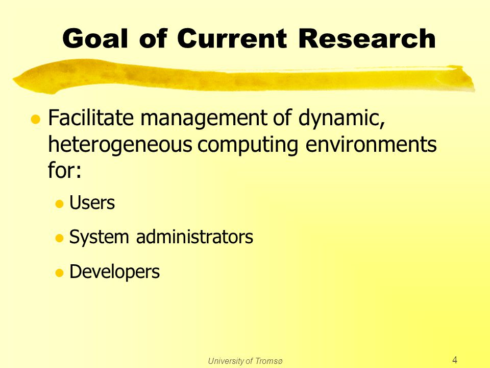 University of Tromsø 4 Goal of Current Research l Facilitate management of dynamic, heterogeneous computing environments for: l Users l System administrators l Developers