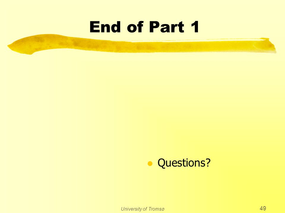 University of Tromsø 49 End of Part 1 l Questions?