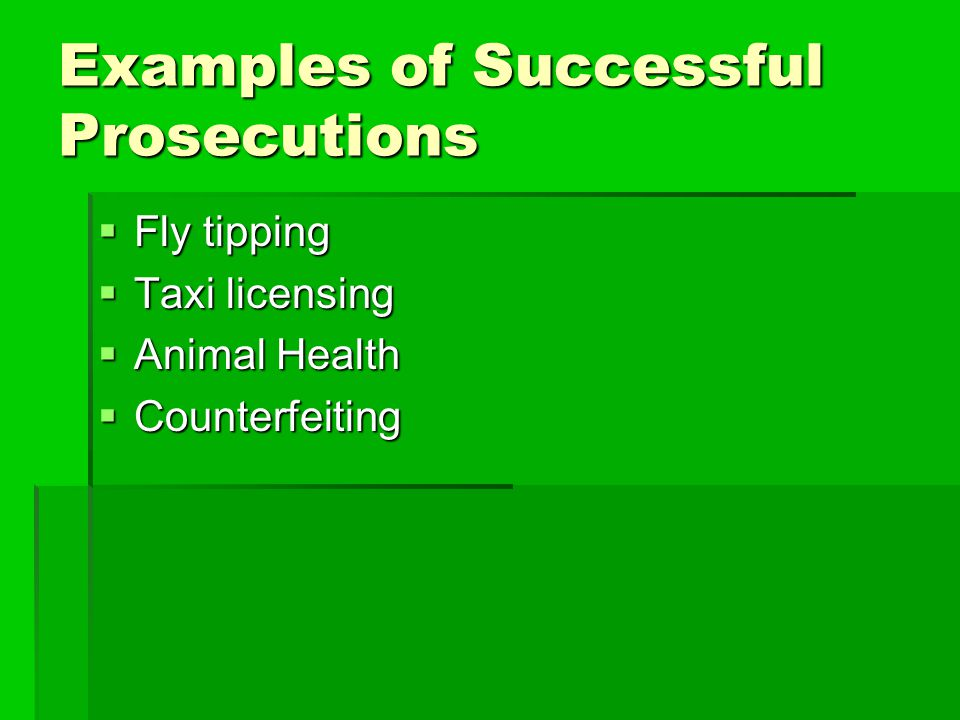 Examples of Successful Prosecutions  Fly tipping  Taxi licensing  Animal Health  Counterfeiting