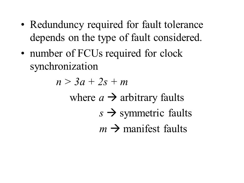 Redunduncy required for fault tolerance depends on the type of fault considered.
