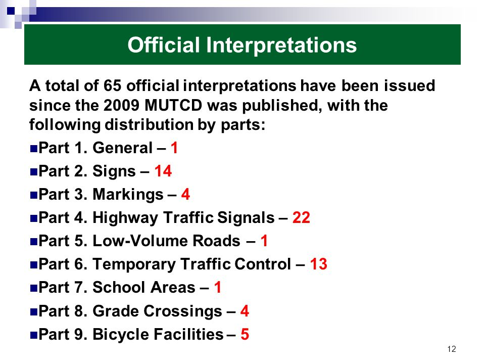 A total of 65 official interpretations have been issued since the 2009 MUTCD was published, with the following distribution by parts: Part 1.
