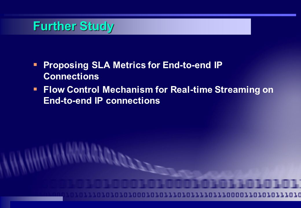 Further Study  Proposing SLA Metrics for End-to-end IP Connections  Flow Control Mechanism for Real-time Streaming on End-to-end IP connections
