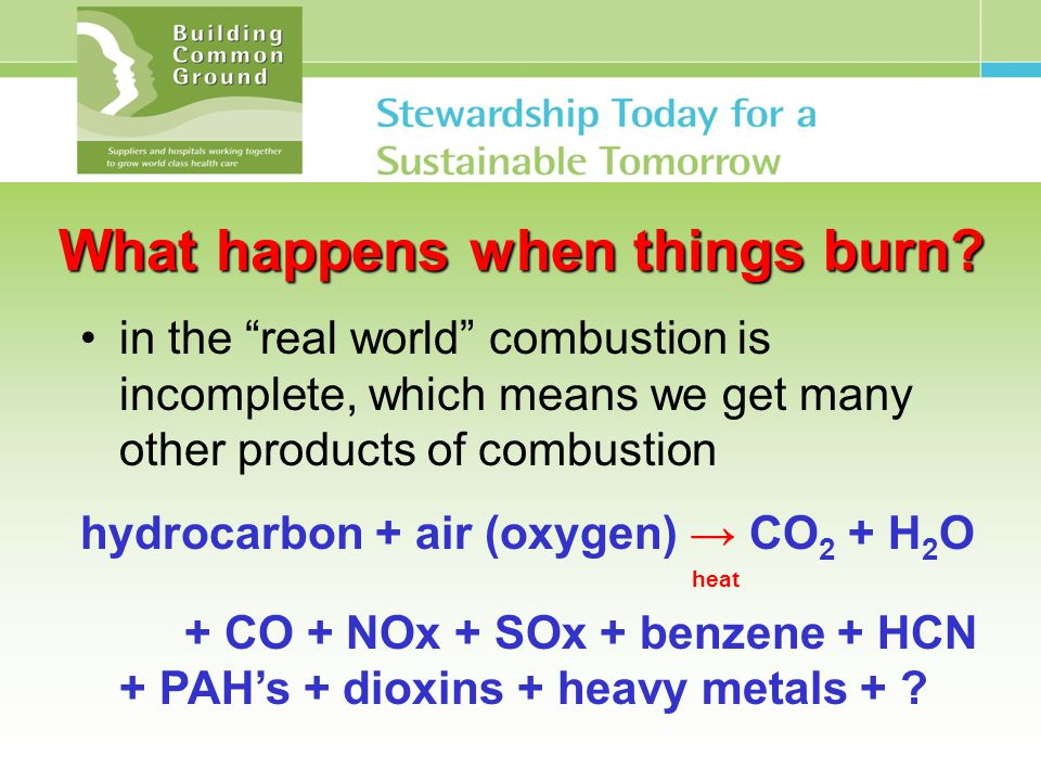 """What happens when things burn? in the """"real world"""" combustion is incomplete, which means we get many other products of combustion hydrocarbon + air (o"""