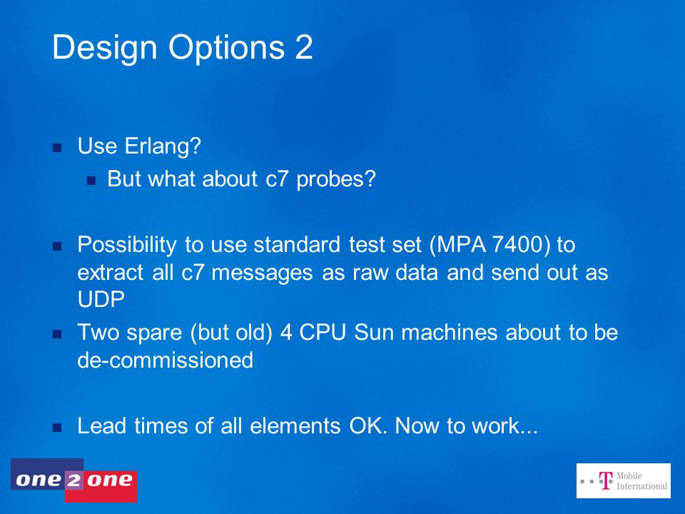 Design Options 2 Use Erlang. But what about c7 probes.