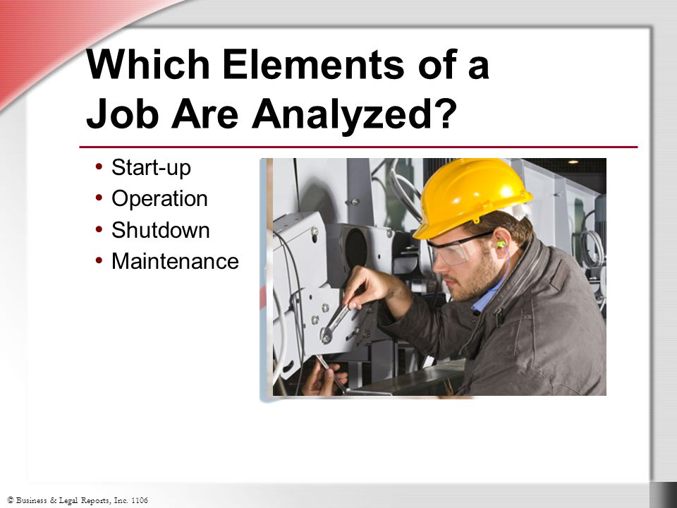 © Business & Legal Reports, Inc. 1106 Which Elements of a Job Are Analyzed.