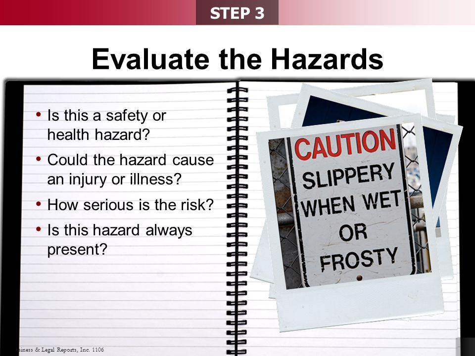 © Business & Legal Reports, Inc. 1106 Evaluate the Hazards Is this a safety or health hazard.