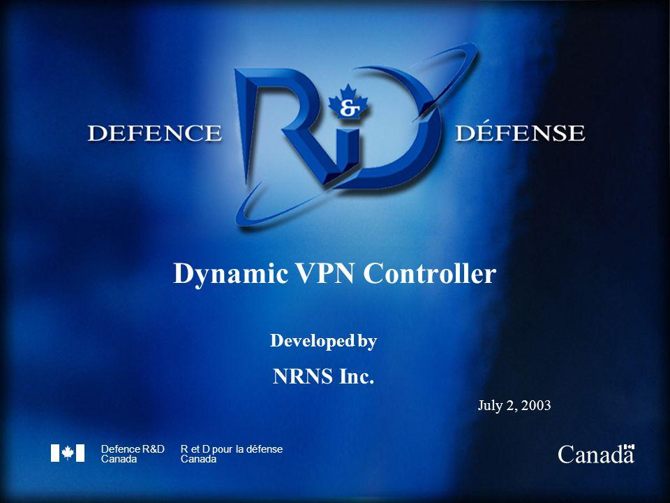 Defence R&D Canada R et D pour la défense Canada Dynamic VPN Controller Developed by NRNS Inc. July 2, 2003