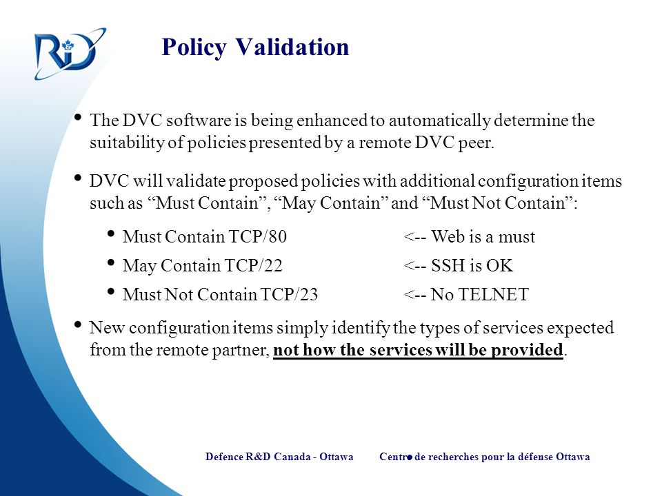 Defence R&D Canada - Ottawa Centre de recherches pour la défense Ottawa Policy Validation The DVC software is being enhanced to automatically determin