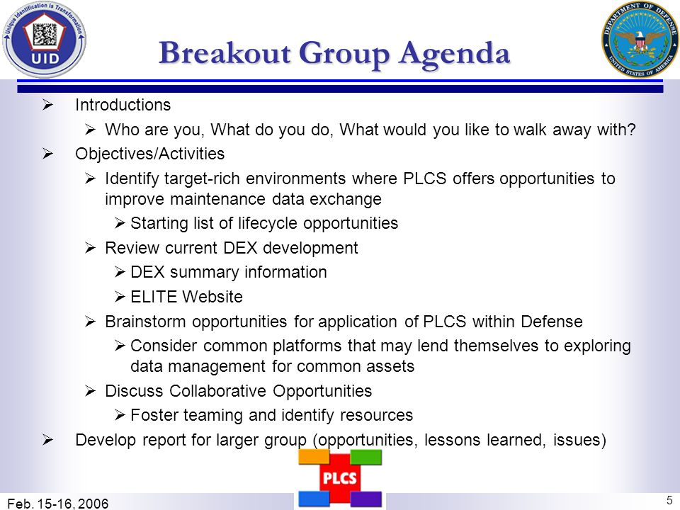 Feb. 15-16, 2006 5 Breakout Group Agenda  Introductions  Who are you, What do you do, What would you like to walk away with?  Objectives/Activities