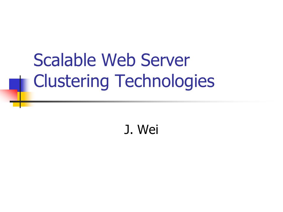Scalable Web Server Clustering Technologies J. Wei