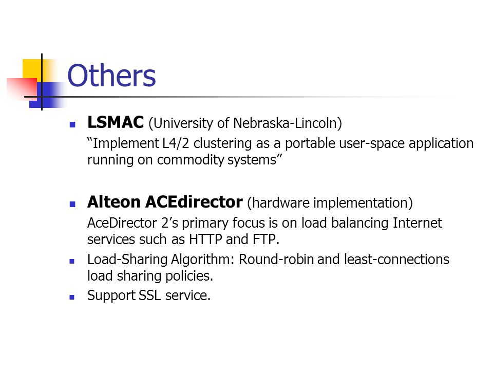 "Others LSMAC (University of Nebraska-Lincoln) ""Implement L4/2 clustering as a portable user-space application running on commodity systems"" Alteon ACE"
