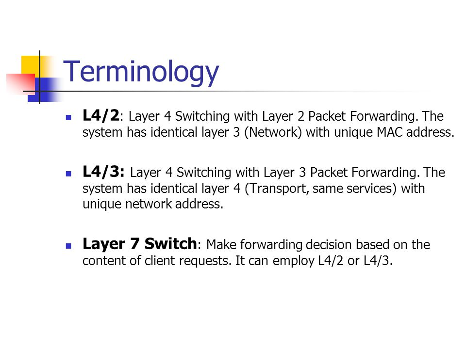 Terminology L4/2 : Layer 4 Switching with Layer 2 Packet Forwarding. The system has identical layer 3 (Network) with unique MAC address. L4/3: Layer 4