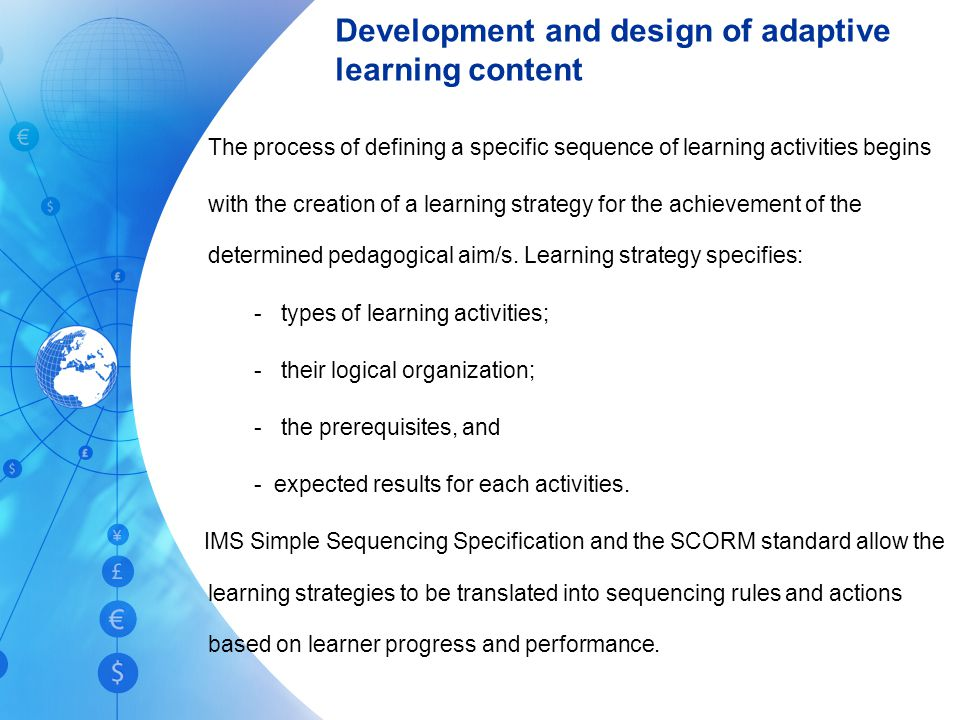 Development and design of adaptive learning content The process of defining a specific sequence of learning activities begins with the creation of a learning strategy for the achievement of the determined pedagogical aim/s.