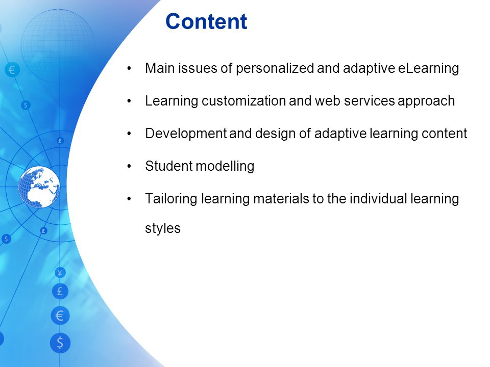 Content Main issues of personalized and adaptive eLearning Learning customization and web services approach Development and design of adaptive learning content Student modelling Tailoring learning materials to the individual learning styles