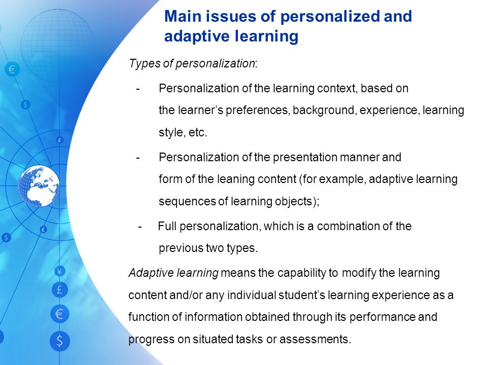 Main issues of personalized and adaptive learning Types of personalization: - Personalization of the learning context, based on the learner's preferences, background, experience, learning style, etc.