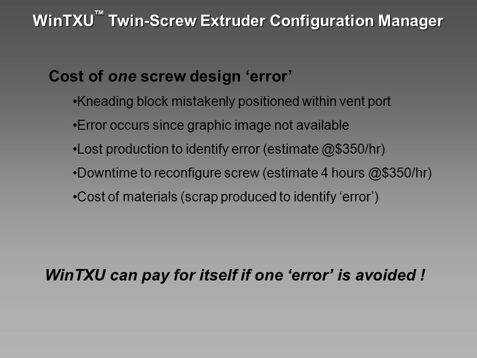 WinTXU ™ Twin-Screw Extruder Configuration Manager Cost of one screw design 'error' Kneading block mistakenly positioned within vent port Error occurs