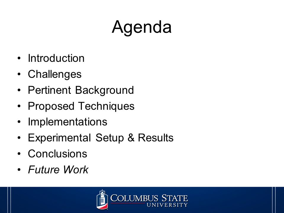 Agenda Introduction Challenges Pertinent Background Proposed Techniques Implementations Experimental Setup & Results Conclusions Future Work