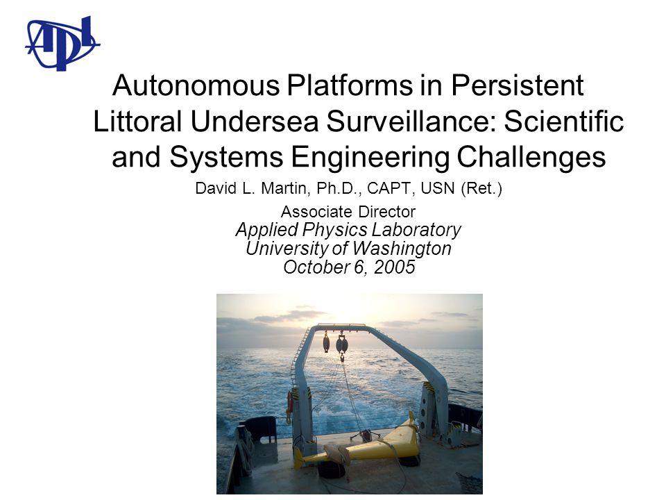 Autonomous Platforms in Persistent Littoral Undersea Surveillance: Scientific and Systems Engineering Challenges David L.