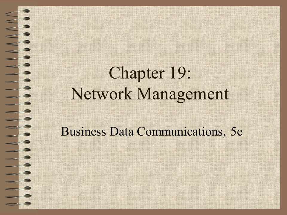 Chapter 19: Network Management Business Data Communications, 5e