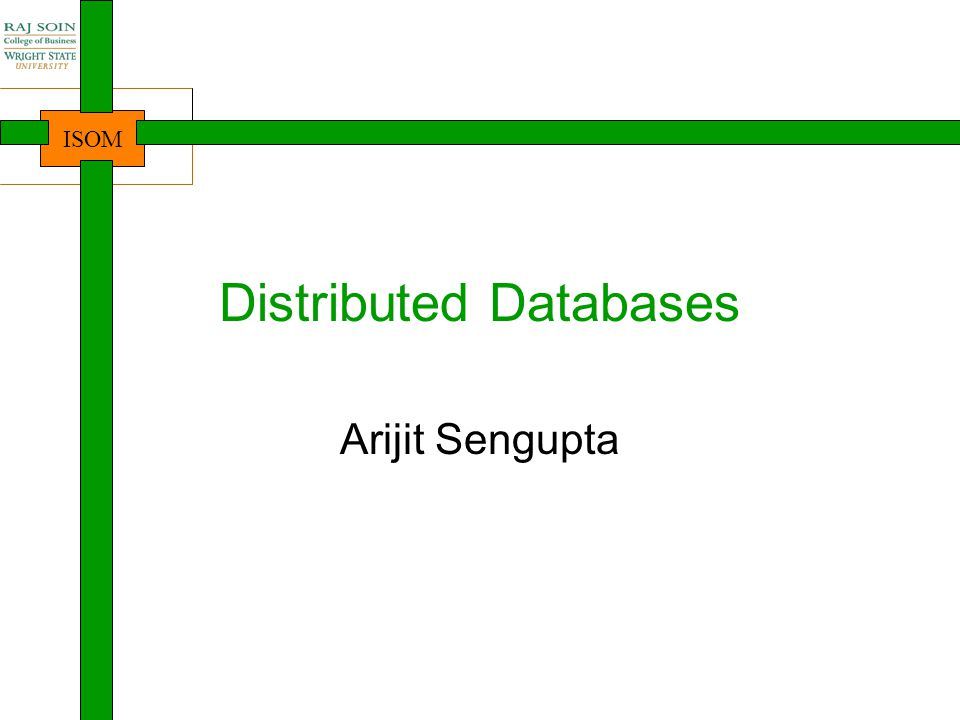 ISOM Distributed Databases Arijit Sengupta