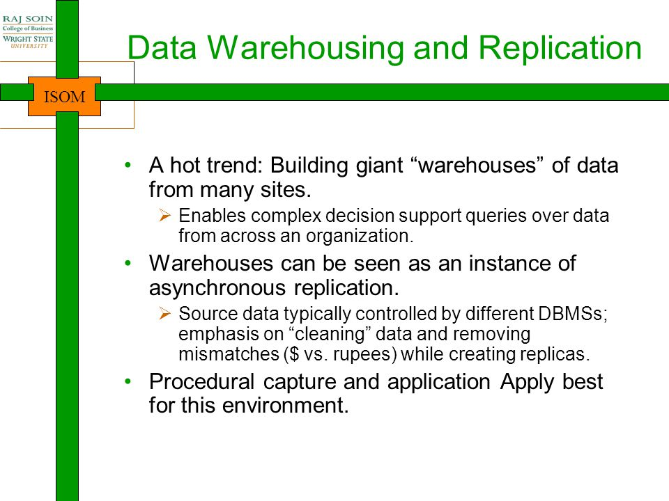 ISOM Data Warehousing and Replication A hot trend: Building giant warehouses of data from many sites.